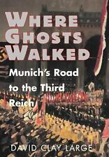 Where Ghosts Walked : Munich's Road to the Third Reich by David C. Large...