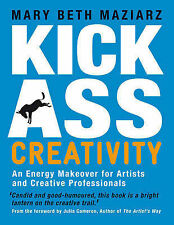 Kick-Ass Creativity: An Energy Makeover for Arti, Mary Beth Maziarz, Excellent