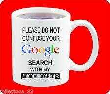 """""""Please do not confuse Google search with my Medical Degree"""" Coffee Mug 11 Oz"""