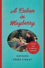 A Cuban in Mayberry : Looking Back at America's Hometown by Gustavo Pérez...