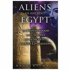 Aliens in Ancient Egypt: The Brotherhood of the Serpent and the Secrets of the