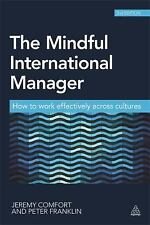 The Mindful International Manager : How to Work Effectively Across Cultures...