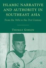 Islamic Narrative and Authority in Southeast Asia: From the 16th to the 21st Ce