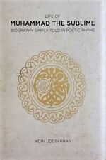 Life of Muhammad the Sublime: Biography Simply Told in Poetic Rhyme (Hardback)