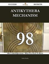 Antikythera Mechanism 98 Success Secrets - 98 Most Asked Questions on...
