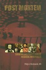 Post Mortem : Solving History's Great Medical Mysteries by Philip A....