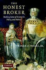 The Honest Broker Making Sense Of Science In Policy And Politics Roger A. Pielke