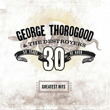 GEORGE THOROGOOD & THE DESTROYERS - 30 YEARS OF ROCK - GREATEST HITS: CD ALBUM
