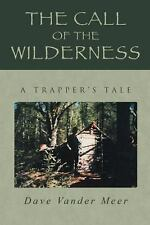 The Call of the Wilderness : A Trapper's Tale by Dave Vander Meer (2014,...