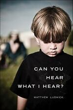 Can You Hear What I Hear? by Matthew Ludwick (2010, Paperback)
