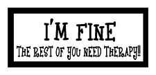 I'm Fine The Rest of You Need, Funny Magnet for Fridge or Car.New! Great Gift..