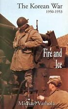 Fire and Ice : The Korean War, 1950-1953 by Varhola, Michael