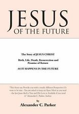 Jesus of the Future : The Story of Jesus Christ Birth, Life, Death...