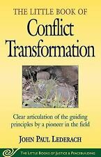The Little Book of Conflict Transformation : Clear Articulation of the...