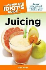 The Complete Idiot's Guide to Juicing by Ellen Brown (2007, Paperback book