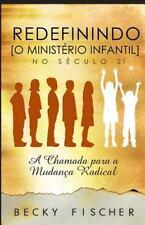 Redefinindo o Ministerio Infantil No Seculo 21 : A Chamada para a Mudanca...