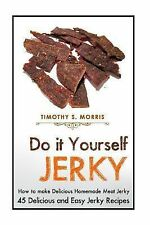 Do It Yourself Jerky : Simple Easy to Follow Jerky Recipes: Make Your Own...