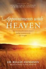 Appointments with Heaven : The True Story of a Country Doctor's Healing...