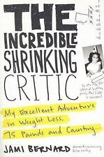 The Incredible Shrinking Critic: My Excellent Adventure in Weight Loss: 75 Pound