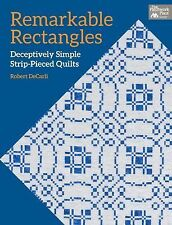 Remarkable Rectangles:Deceptively Simple Strip-Pieced Quilts by Robert DeCarli