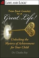 From Bad Grades to a Great Life!: Unlocking the Mystery of Achievement for Your