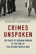 Crimes Unspoken : The Rape of German Women at the End of the Second World War...
