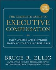 THE COMPLETE GUIDE TO EXECUTIVE COMPENSATION [9 - BRUCE R. ELLIG (HARDCOVER) NEW