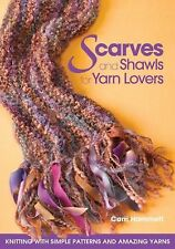 Scarves and Shawls for Yarn Lovers: Knitting with Simple Patterns and Amazing Ya