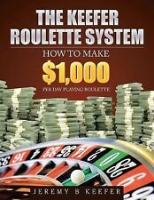 The Keefer Roulette System : How to Make $1,000 per Day Playing Roulette by...
