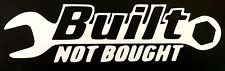 NEW WHITE BUILT NOT BOUGHT FORD CHEVY DODGE HONDA VW MAZDA DECAL STICKER LOGO