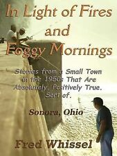 In Light of Fires and Foggy Mornings: Stories from a Small Town in the 1950s...