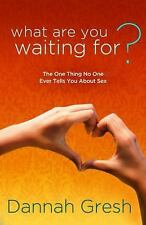 What Are You Waiting For? : The One Thing No One Ever Tells You about Sex by...