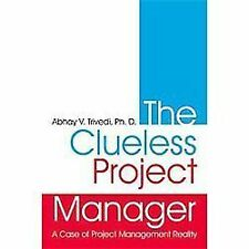 The Clueless Project Manager : A Case of Project Management Reality by Abhay...