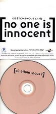 CD Single NO ONE IS INNOCENT Où Etions-Nous? Promo 1-track CDSINGLE   France