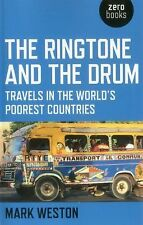 The Ringtone and the Drum: Travels in the World's Poorest Countries by Weston,