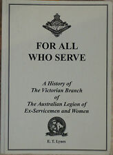 FOR ALL WHO SERVE History of Victorian Branch of Legion of Ex-Servicemen & Women