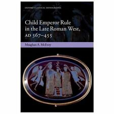 Oxford Classical Monographs: Child Emperor Rule in the Late Roman West, AD...