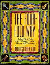 The Four-Fold Way: Walking the Paths of the Warrior, Teacher, Healer, and Vision