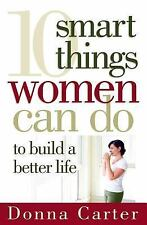 10 Smart Things Women Can Do to Build a Better Life by Donna Carter (2007,...