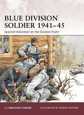 Warrior: Blue Division Soldier 1941-45 : Spanish Volunteer on the Eastern...