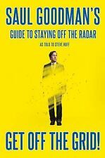 Get off the Grid! : Saul Goodman's Guide to Staying off the Radar by Saul...