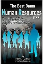 The Best Damn Human Resources Book : The Must Have Guide for Employee...