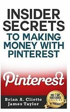 Insider Secrets to Making Money with Pinterest by Brian Cliette and James...