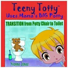 Teeny Totty Uses Mama's Big Potty : Transition from Potty Chair to Toilet by...
