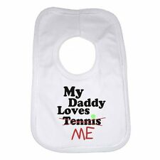 My Daddy Loves Me not Tennis - Personalised Baby Bib Funny Gift Clothing Present