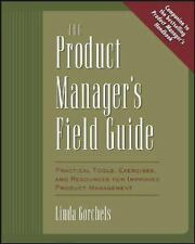 The Product Manager's Field Guide : Practical Tools, Exercises, and Resources fo