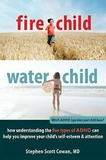 Fire Child, Water Child: How Understanding the Five Types of ADHD Can Help You I