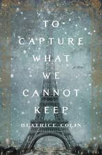 To Capture What We Cannot Keep by Beatrice Colin (2016, Hardcover)