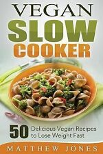 Vegan Slow Cooker : 50 Delicious Vegan Recipes to Lose Weight Fast by Matthew...