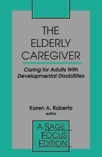 SAGE Focus Editions Ser.: The Elderly Caregiver : Caring for Adults with...